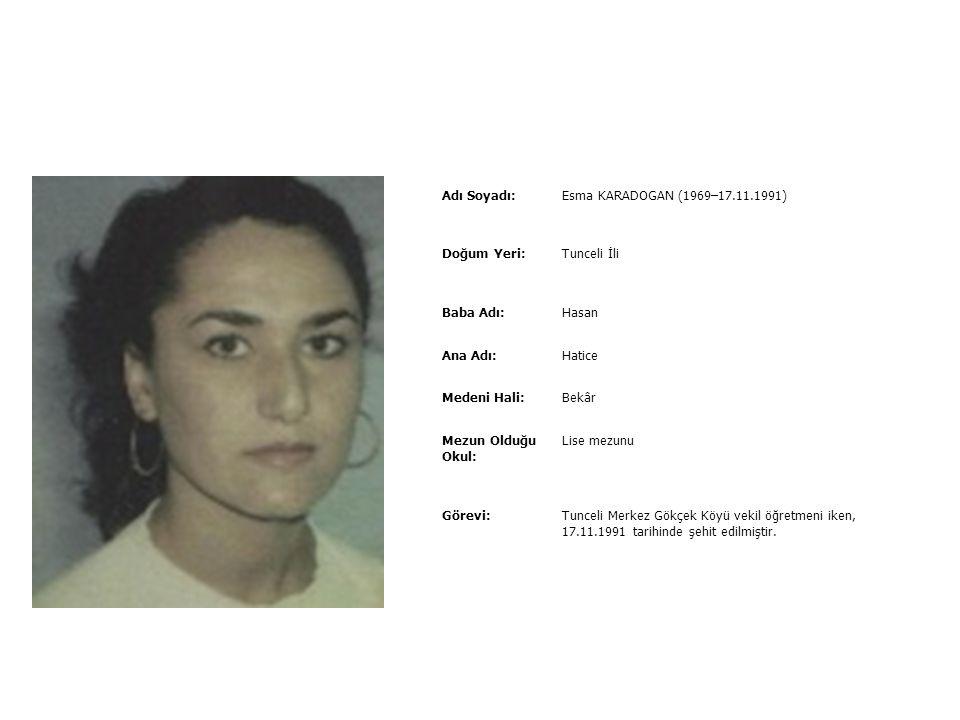 Adı Soyadı: Esma KARADOGAN (1969–17.11.1991) Doğum Yeri: Tunceli İli