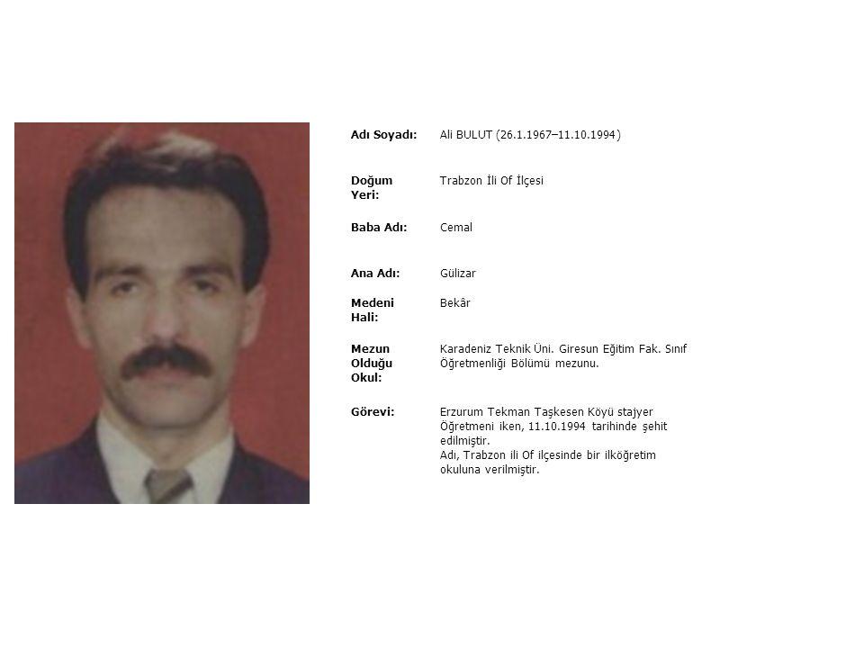 Adı Soyadı: Ali BULUT (26.1.1967–11.10.1994) Doğum Yeri: