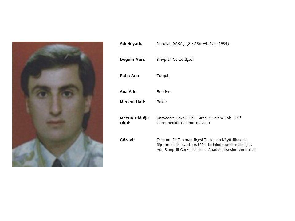 Adı Soyadı: Nurullah SARAÇ (2.8.1969–1 1.10.1994) Doğum Yeri: