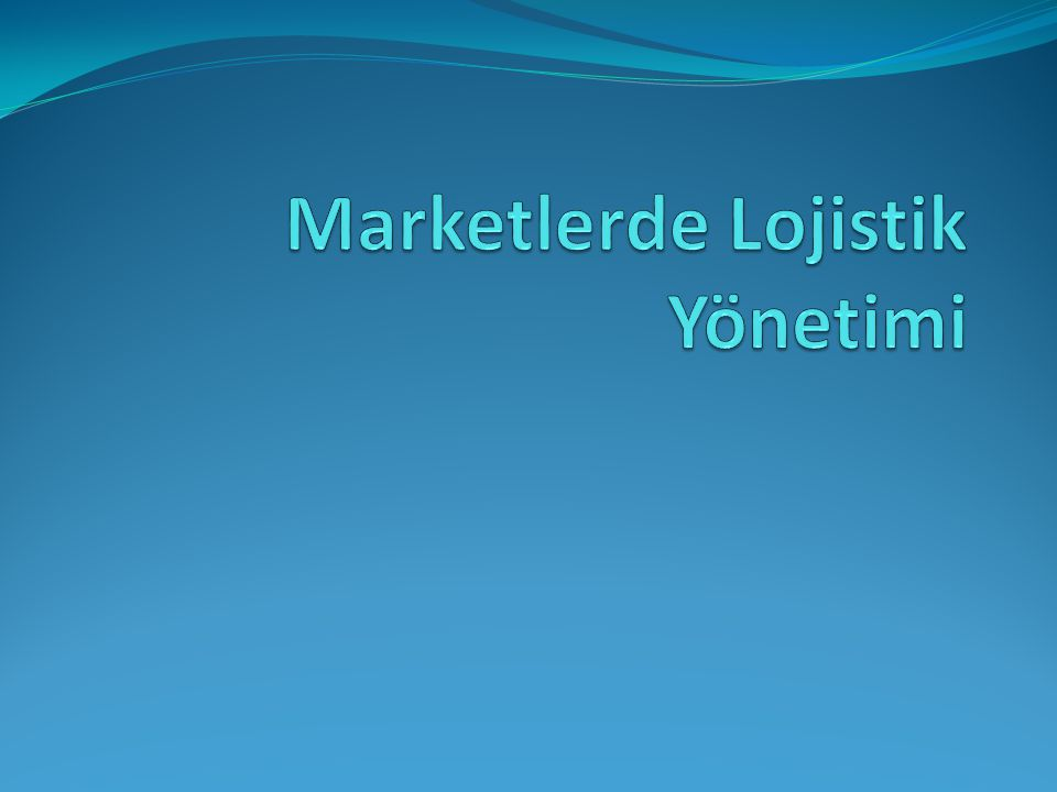 Marketlerde Lojistik Yönetimi