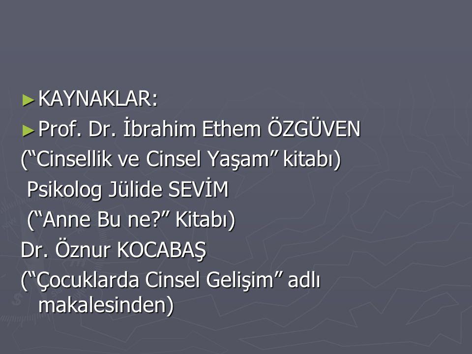 KAYNAKLAR: Prof. Dr. İbrahim Ethem ÖZGÜVEN. ( Cinsellik ve Cinsel Yaşam kitabı) Psikolog Jülide SEVİM.