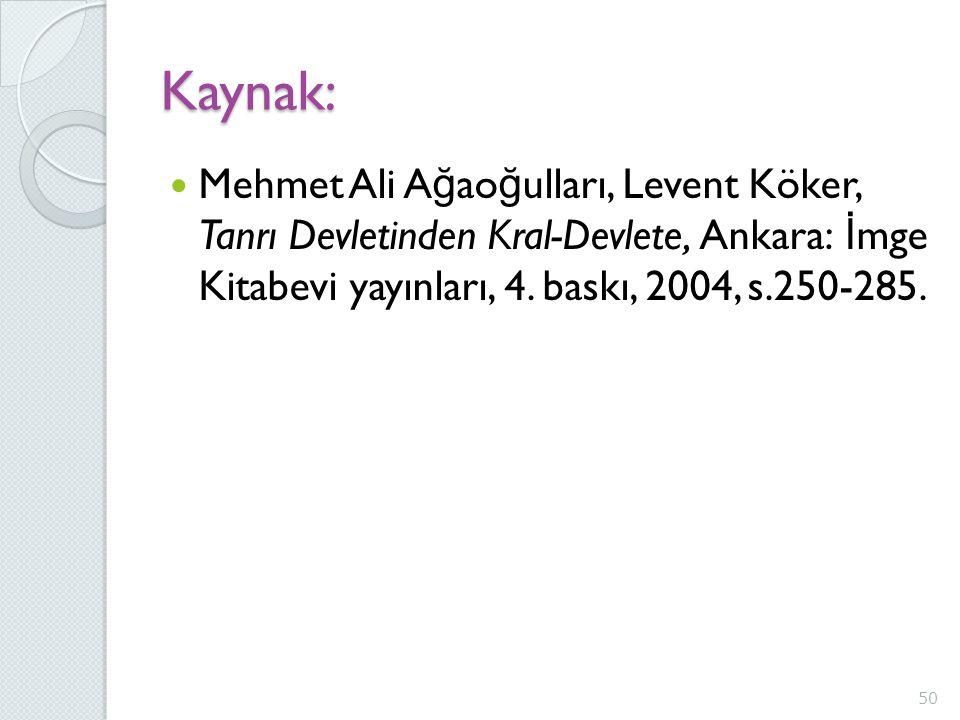 Kaynak: Mehmet Ali Ağaoğulları, Levent Köker, Tanrı Devletinden Kral-Devlete, Ankara: İmge Kitabevi yayınları, 4.