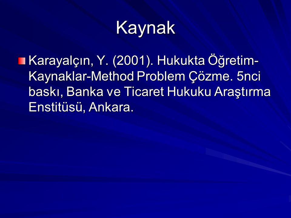 Kaynak Karayalçın, Y. (2001). Hukukta Öğretim-Kaynaklar-Method Problem Çözme.