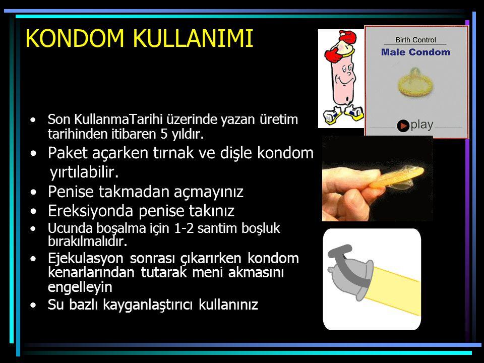 KONDOM KULLANIMI Paket açarken tırnak ve dişle kondom yırtılabilir.