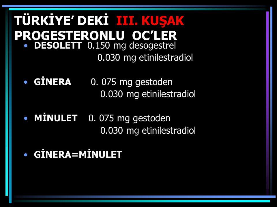 TÜRKİYE' DEKİ III. KUŞAK PROGESTERONLU OC'LER