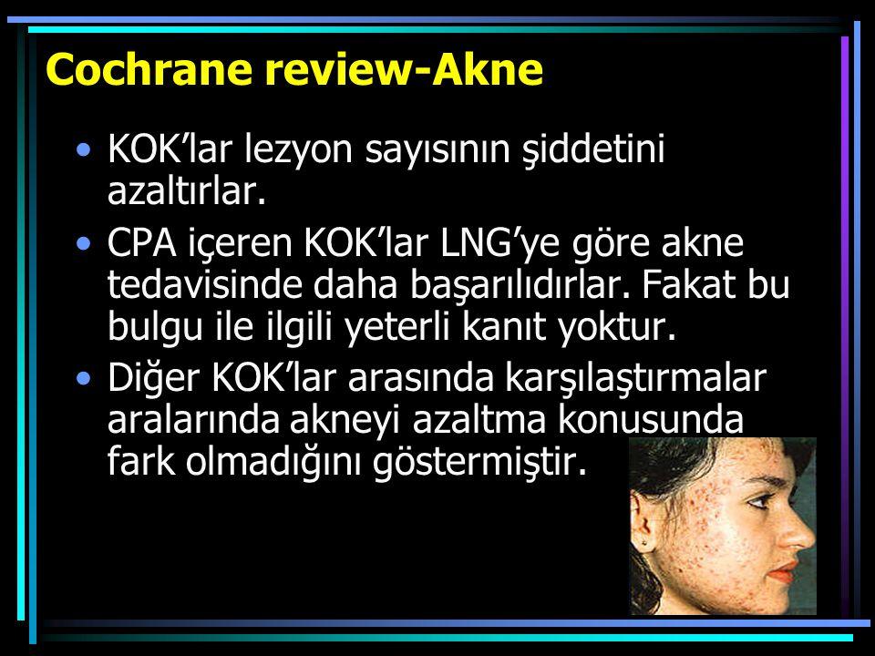 Cochrane review-Akne KOK'lar lezyon sayısının şiddetini azaltırlar.