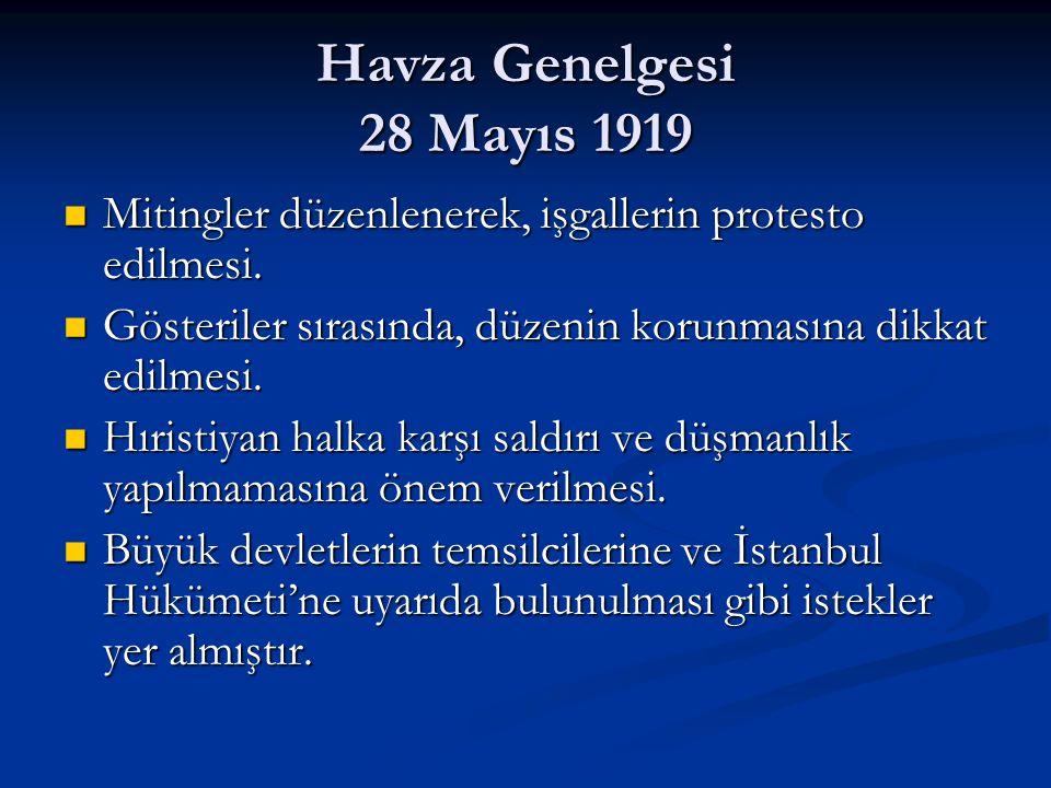 Havza Genelgesi 28 Mayıs 1919 Mitingler düzenlenerek, işgallerin protesto edilmesi. Gösteriler sırasında, düzenin korunmasına dikkat edilmesi.