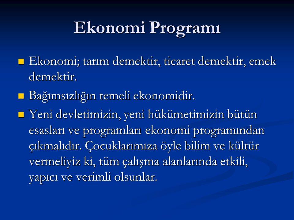 Ekonomi Programı Ekonomi; tarım demektir, ticaret demektir, emek demektir. Bağımsızlığın temeli ekonomidir.