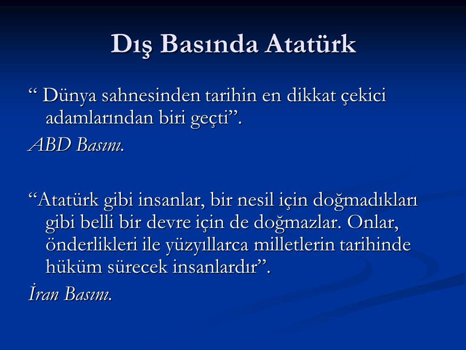 Dış Basında Atatürk Dünya sahnesinden tarihin en dikkat çekici adamlarından biri geçti . ABD Basını.