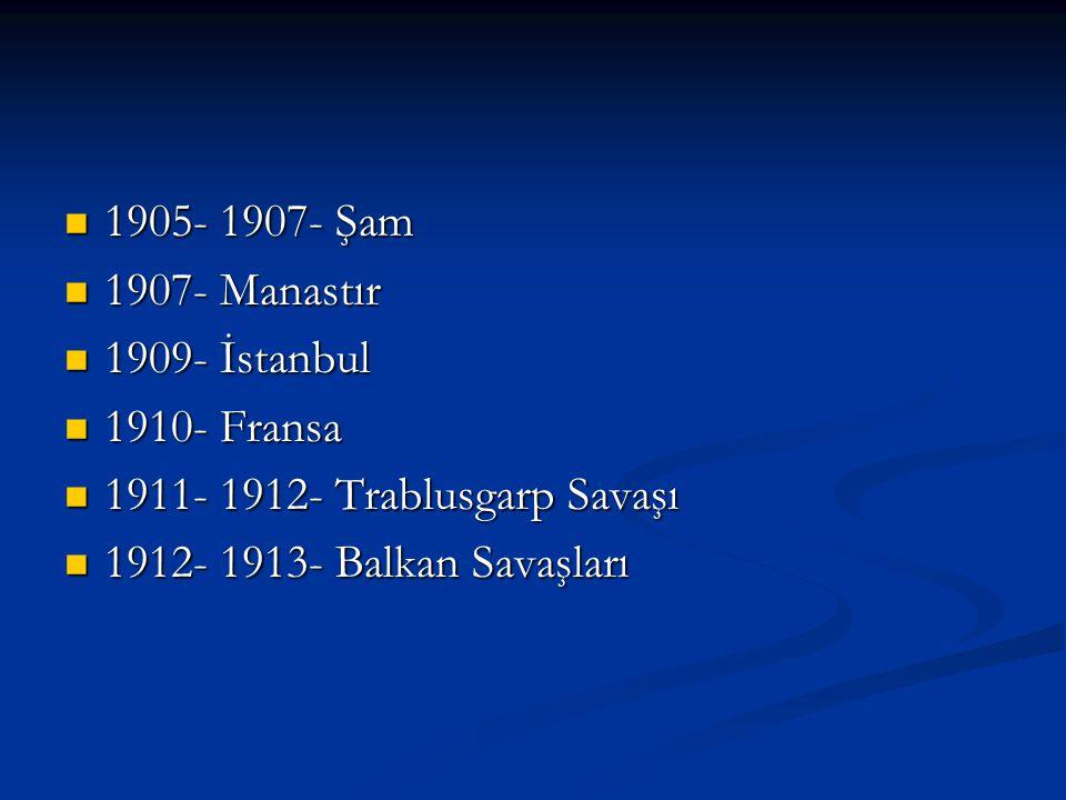 1905- 1907- Şam 1907- Manastır. 1909- İstanbul. 1910- Fransa.