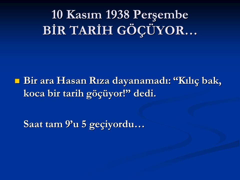 10 Kasım 1938 Perşembe BİR TARİH GÖÇÜYOR…