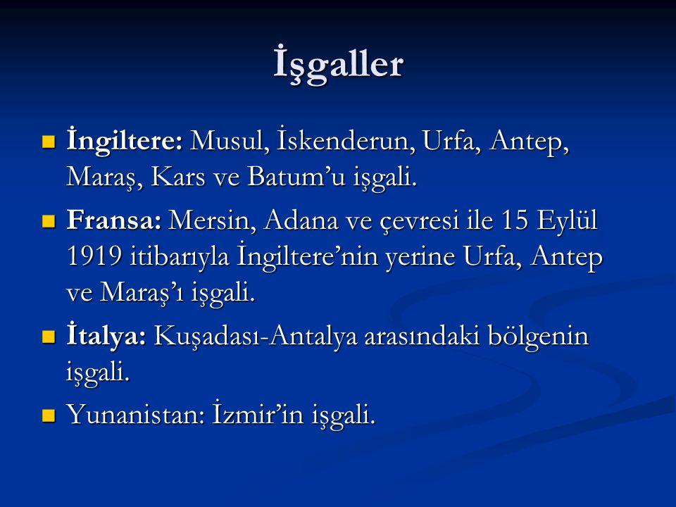 İşgaller İngiltere: Musul, İskenderun, Urfa, Antep, Maraş, Kars ve Batum'u işgali.