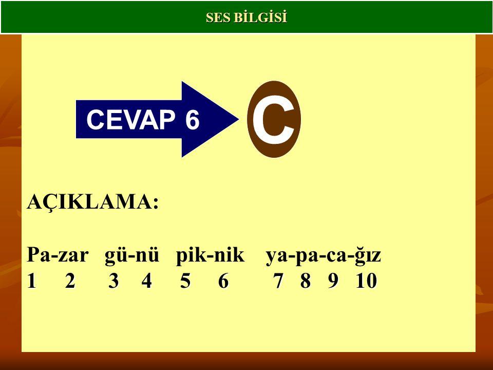 C CEVAP 6 AÇIKLAMA: Pa-zar gü-nü pik-nik ya-pa-ca-ğız