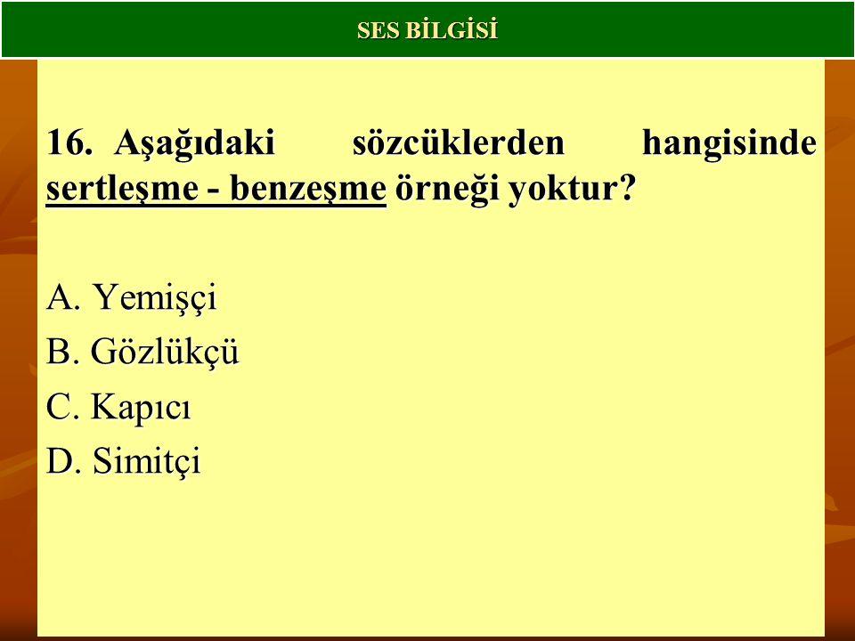 SES BİLGİSİ 16. Aşağıdaki sözcüklerden hangisinde sertleşme - benzeşme örneği yoktur A. Yemişçi.