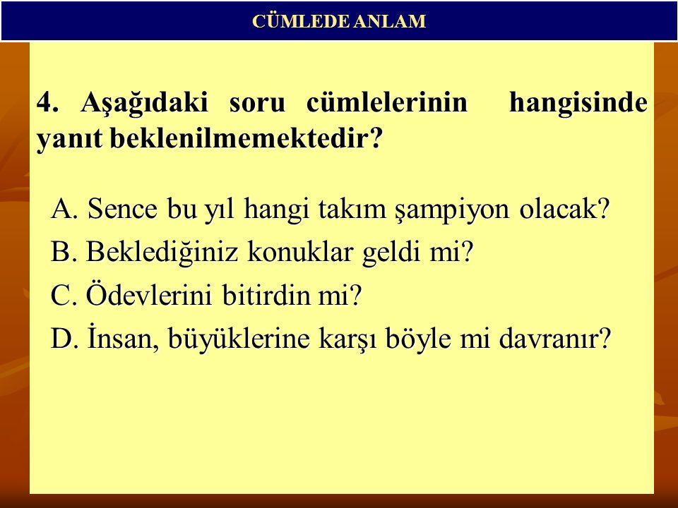4. Aşağıdaki soru cümlelerinin hangisinde yanıt beklenilmemektedir