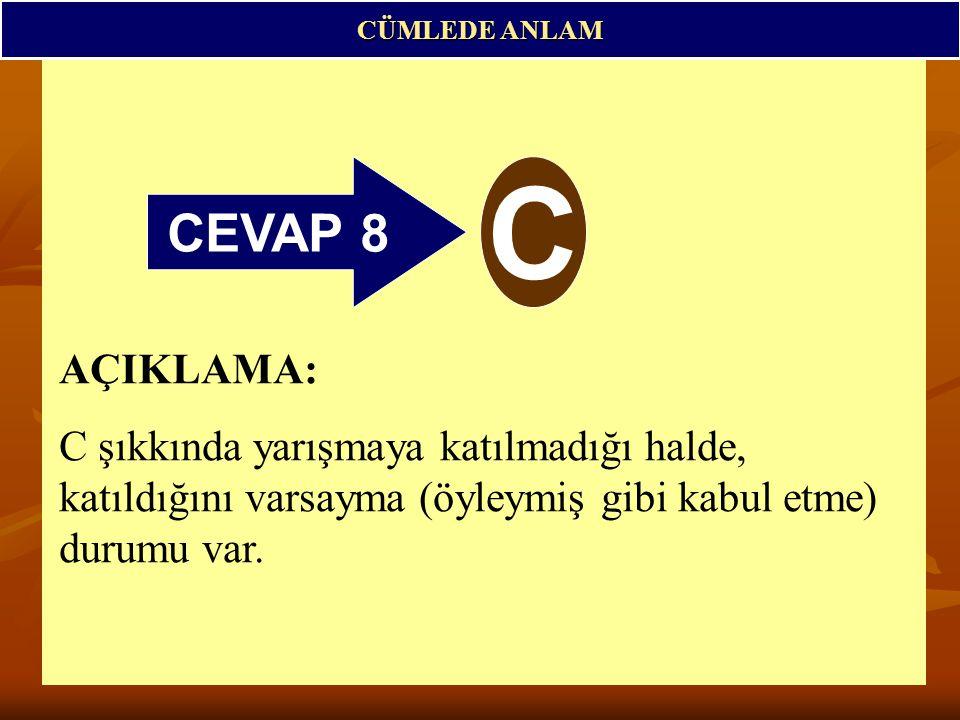 CÜMLEDE ANLAM CEVAP 8. C.