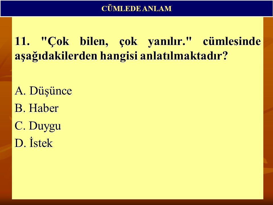 CÜMLEDE ANLAM 11. Çok bilen, çok yanılır. cümlesinde aşağıdakilerden hangisi anlatılmaktadır A. Düşünce.
