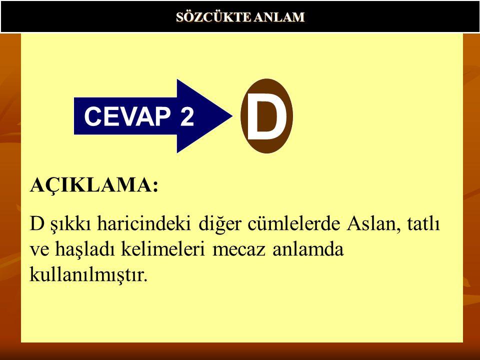 SÖZCÜKTE ANLAM CEVAP 2. D.