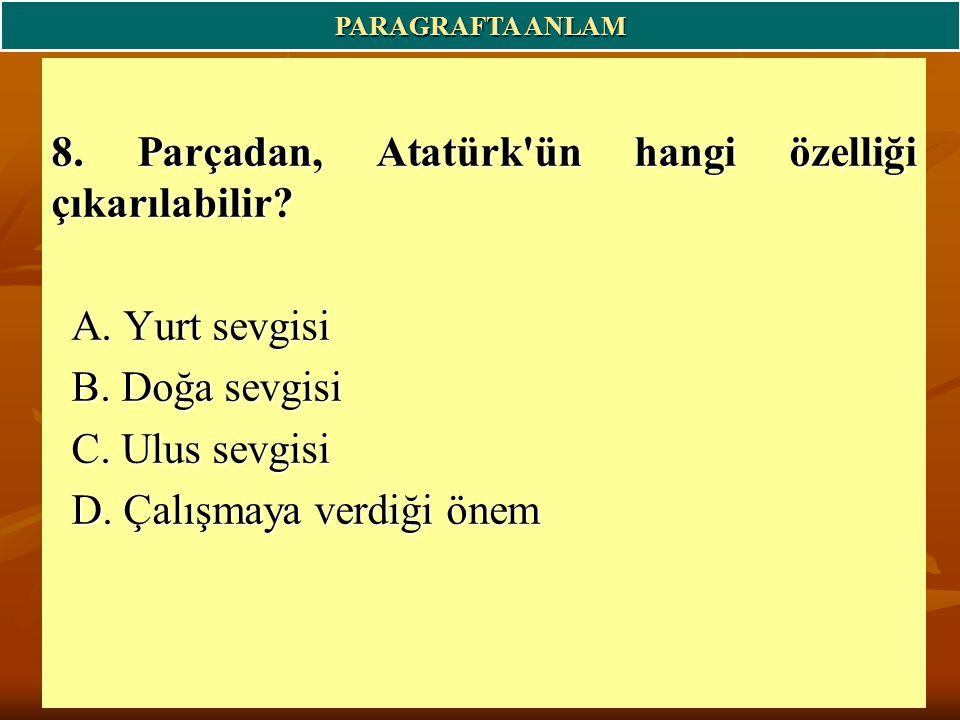 8. Parçadan, Atatürk ün hangi özelliği çıkarılabilir