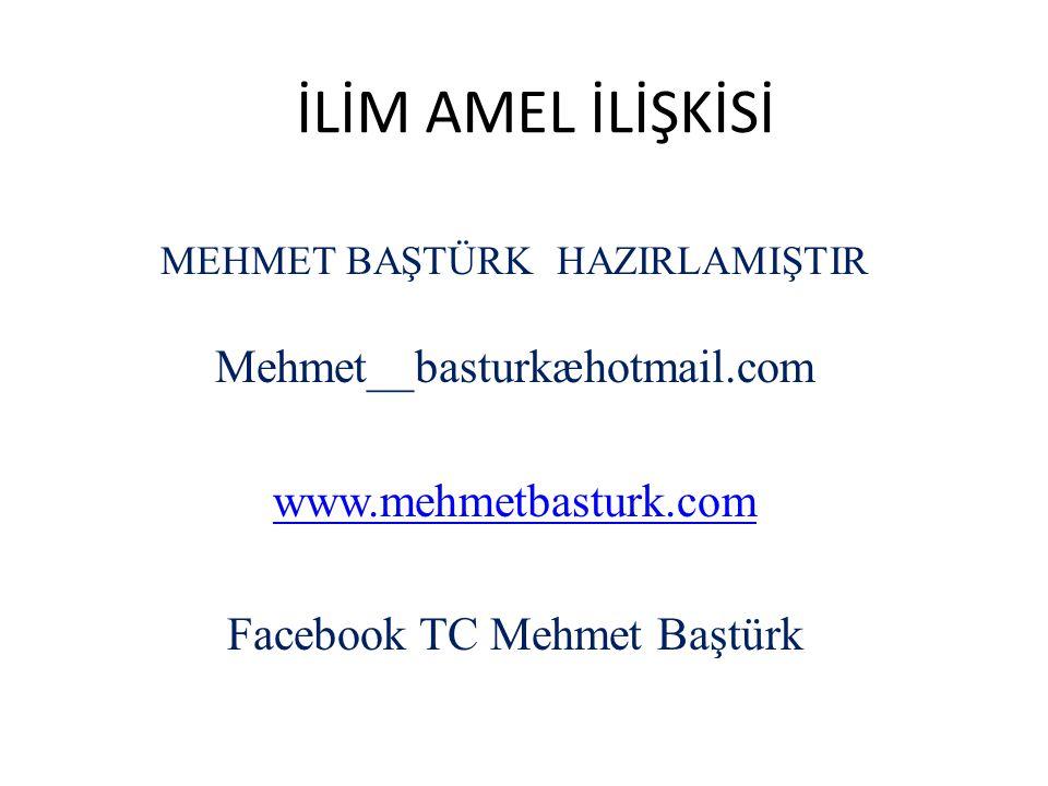 İLİM AMEL İLİŞKİSİ Mehmet__basturkæhotmail.com www.mehmetbasturk.com