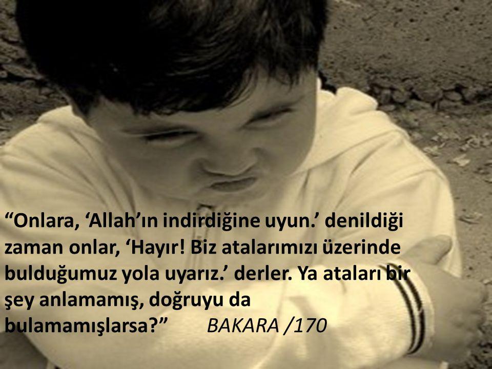 Onlara, 'Allah'ın indirdiğine uyun. ' denildiği zaman onlar, 'Hayır