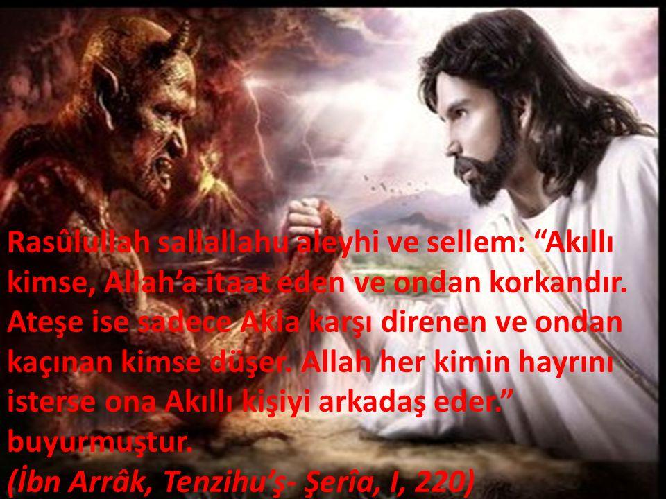 Rasûlullah sallallahu aleyhi ve sellem: Akıllı kimse, Allah'a itaat eden ve ondan korkandır.