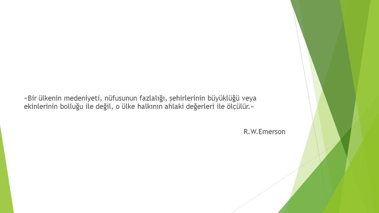 «Bir ülkenin medeniyeti, nüfusunun fazlalığı, şehirlerinin büyüklüğü veya ekinlerinin bolluğu ile değil, o ülke halkının ahlaki değerleri ile ölçülür.»