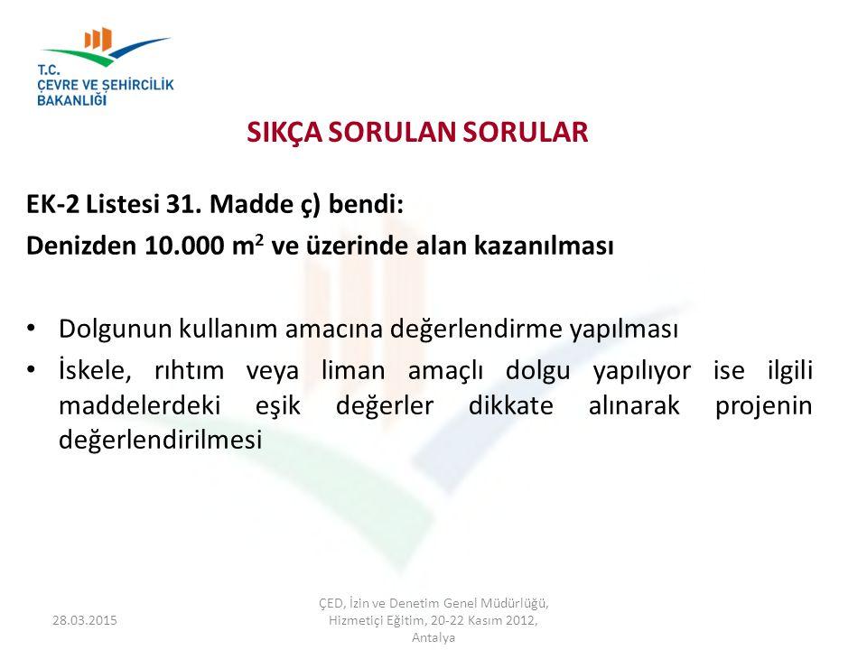 SIKÇA SORULAN SORULAR EK-2 Listesi 31. Madde ç) bendi: