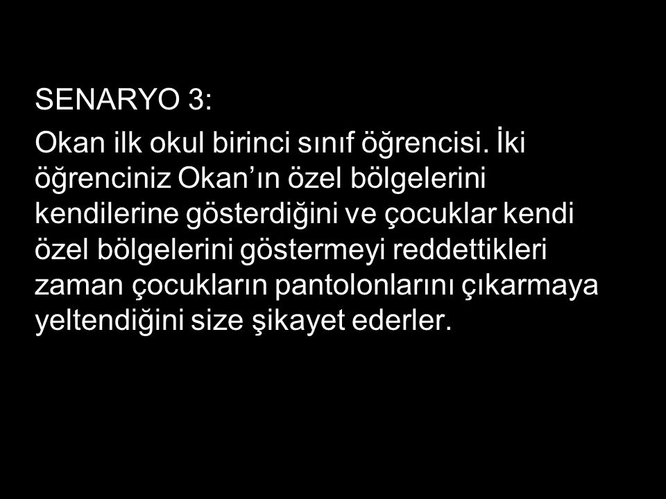 SENARYO 3: Okan ilk okul birinci sınıf öğrencisi