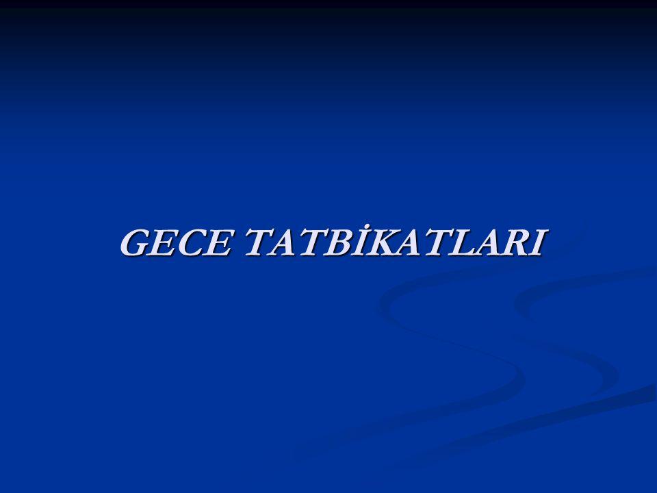 GECE TATBİKATLARI
