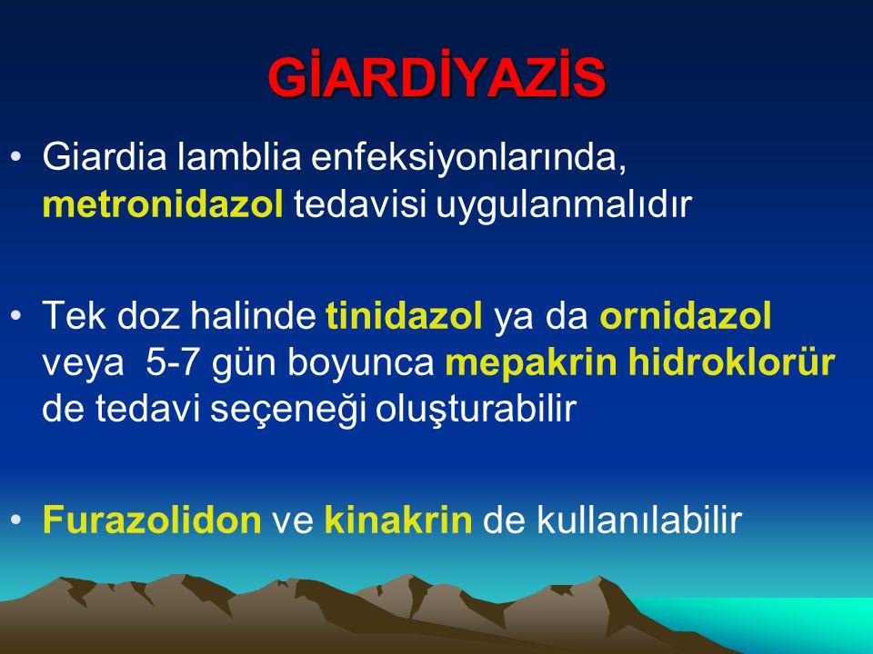 GİARDİYAZİS Giardia lamblia enfeksiyonlarında, metronidazol tedavisi uygulanmalıdır.