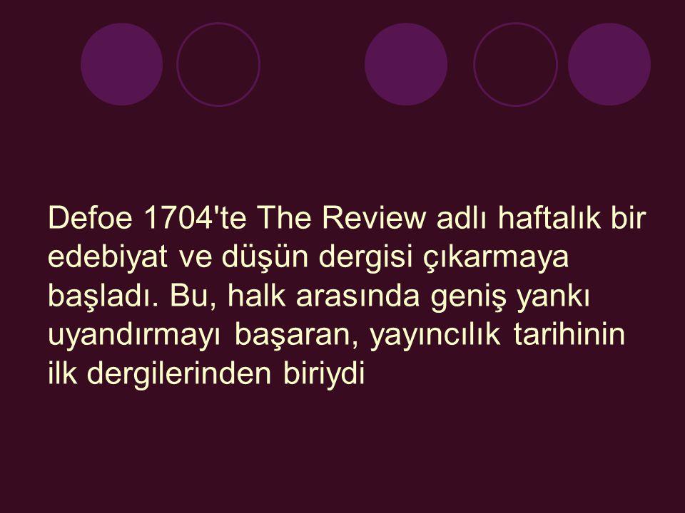 Defoe 1704 te The Review adlı haftalık bir edebiyat ve düşün dergisi çıkarmaya başladı.