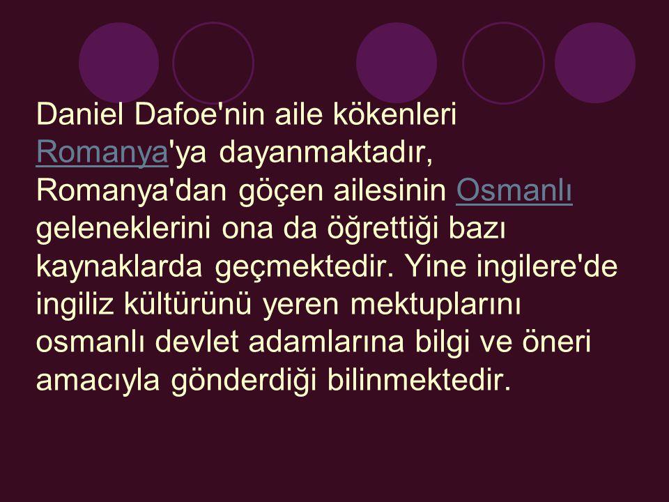 Daniel Dafoe nin aile kökenleri Romanya ya dayanmaktadır, Romanya dan göçen ailesinin Osmanlı geleneklerini ona da öğrettiği bazı kaynaklarda geçmektedir.