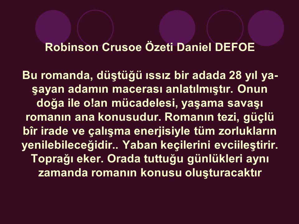 Robinson Crusoe Özeti Daniel DEFOE Bu romanda, düştüğü ıssız bir adada 28 yıl yaşayan adamın macerası anlatılmıştır.