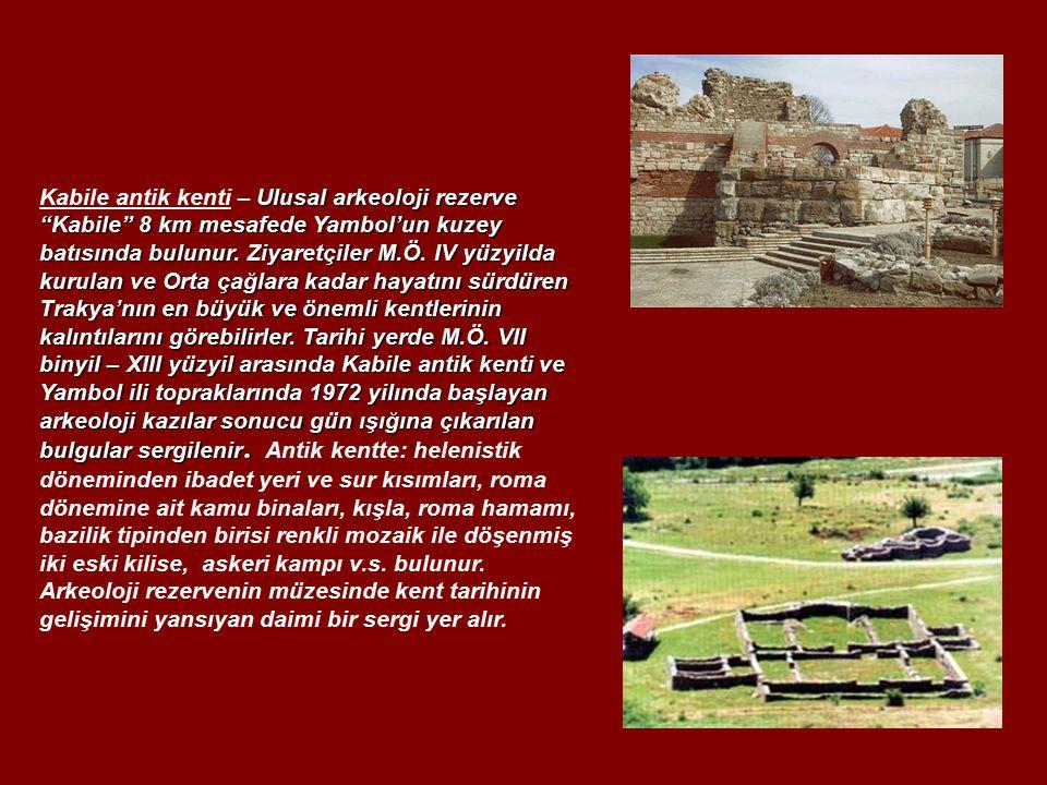 Kabile antik kenti – Ulusal arkeoloji rezerve Kabile 8 km mesafede Yambol'un kuzey batısında bulunur.