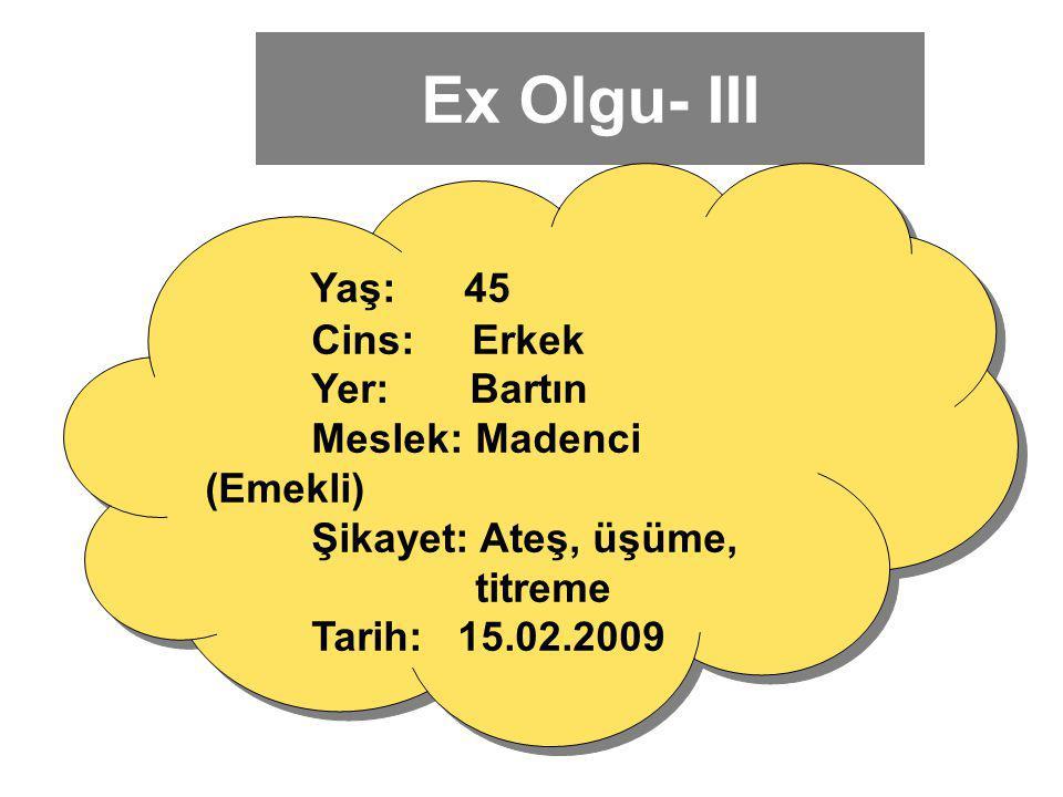 Ex Olgu- III Yaş: 45 Cins: Erkek Yer: Bartın Meslek: Madenci (Emekli)
