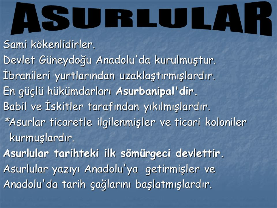 ASURLULAR Sami kökenlidirler. Devlet Güneydoğu Anadolu da kurulmuştur.