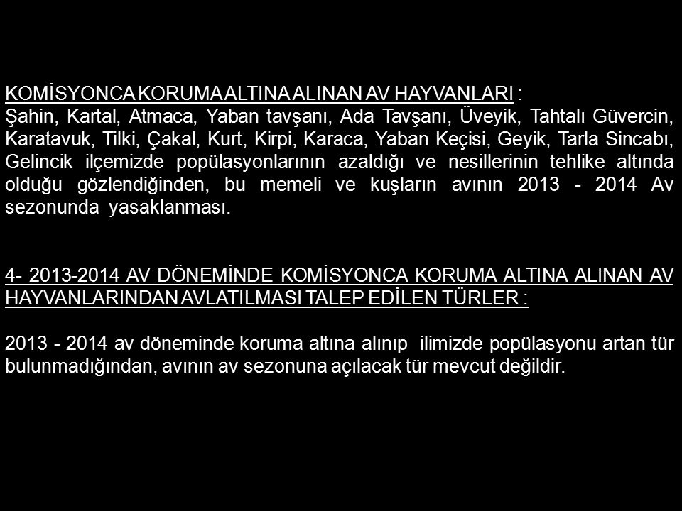 KOMİSYONCA KORUMA ALTINA ALINAN AV HAYVANLARI :