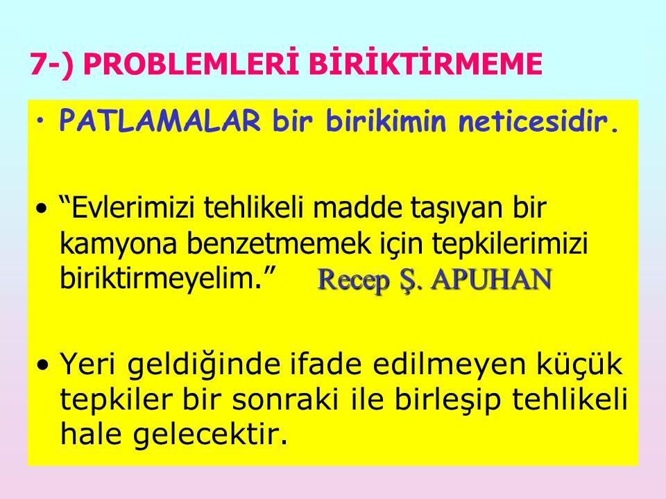 7-) PROBLEMLERİ BİRİKTİRMEME