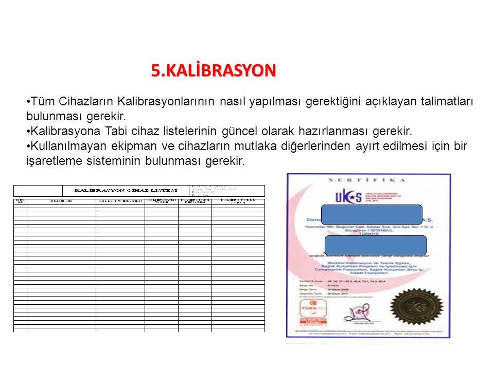 5.KALİBRASYON Tüm Cihazların Kalibrasyonlarının nasıl yapılması gerektiğini açıklayan talimatları bulunması gerekir.