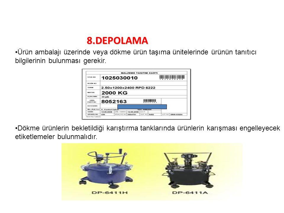 8.DEPOLAMA Ürün ambalajı üzerinde veya dökme ürün taşıma ünitelerinde ürünün tanıtıcı bilgilerinin bulunması gerekir.