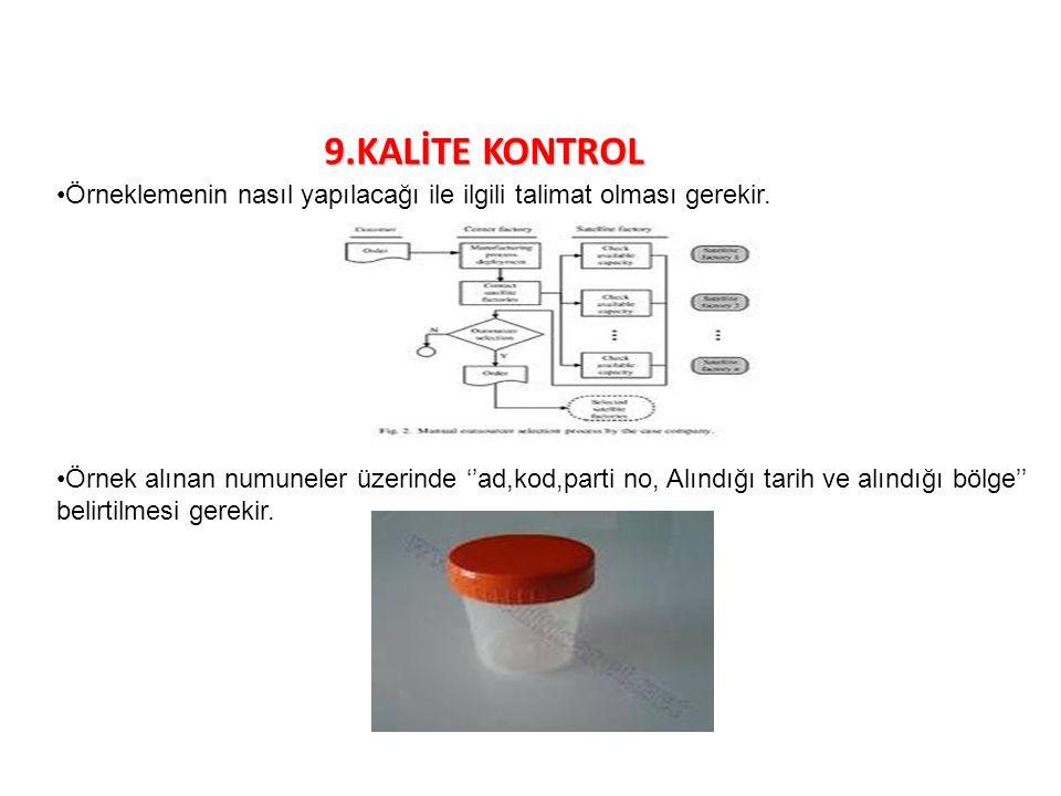 9.KALİTE KONTROL Örneklemenin nasıl yapılacağı ile ilgili talimat olması gerekir.