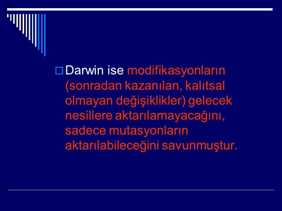 Darwin ise modifikasyonların (sonradan kazanılan, kalıtsal olmayan değişiklikler) gelecek nesillere aktarılamayacağını, sadece mutasyonların aktarılabileceğini savunmuştur.