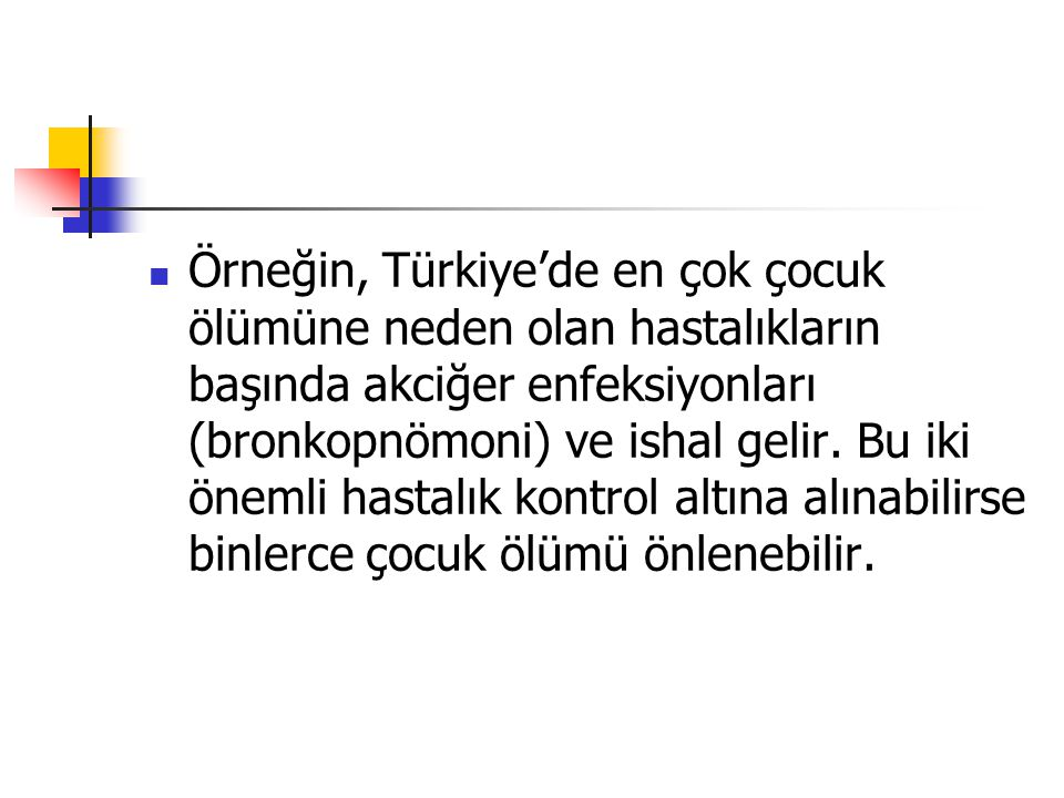 Örneğin, Türkiye'de en çok çocuk ölümüne neden olan hastalıkların başında akciğer enfeksiyonları (bronkopnömoni) ve ishal gelir.