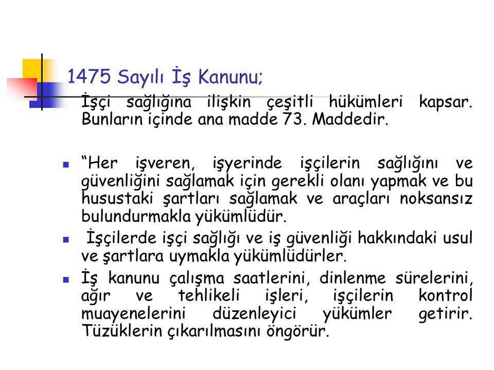 1475 Sayılı İş Kanunu; İşçi sağlığına ilişkin çeşitli hükümleri kapsar. Bunların içinde ana madde 73. Maddedir.