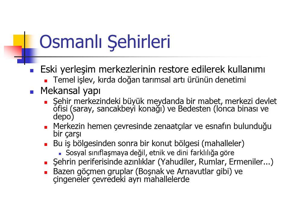 Osmanlı Şehirleri Eski yerleşim merkezlerinin restore edilerek kullanımı. Temel işlev, kırda doğan tarımsal artı ürünün denetimi.