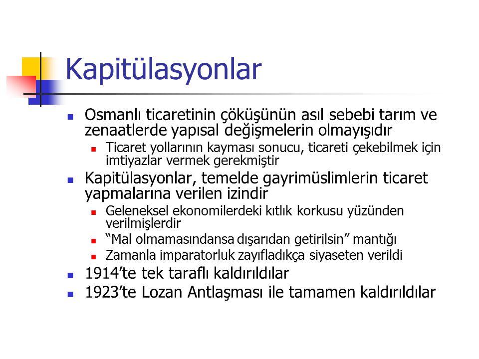 Kapitülasyonlar Osmanlı ticaretinin çöküşünün asıl sebebi tarım ve zenaatlerde yapısal değişmelerin olmayışıdır.