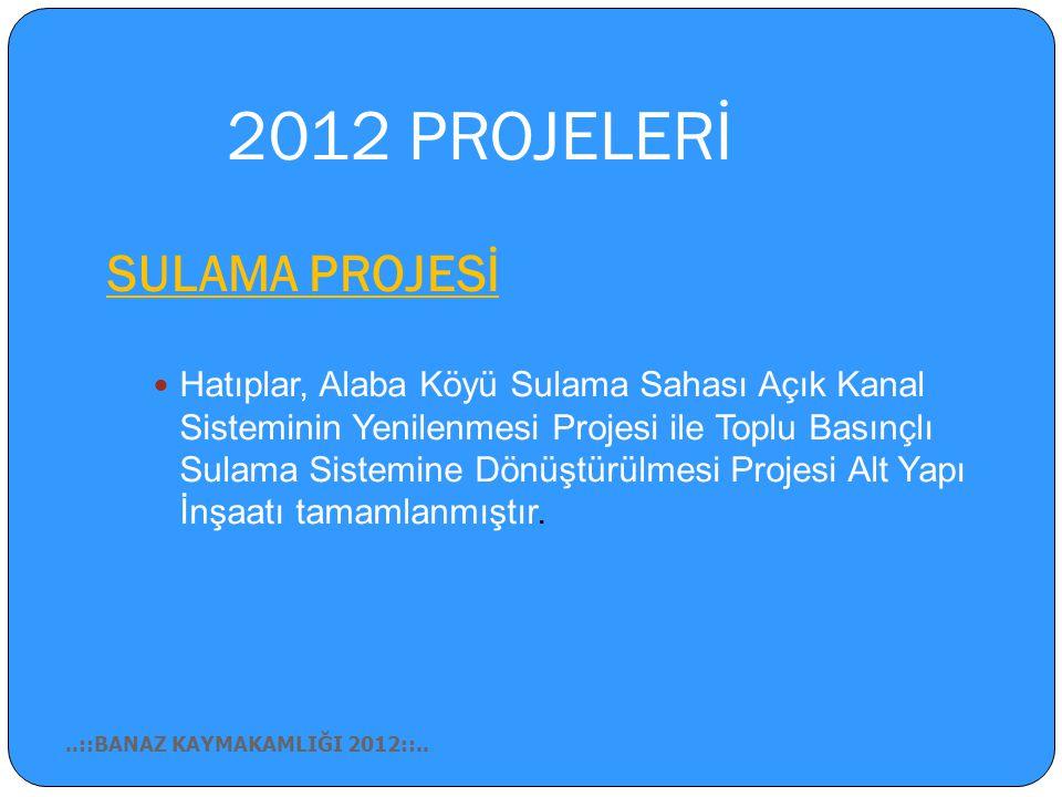 2012 PROJELERİ SULAMA PROJESİ