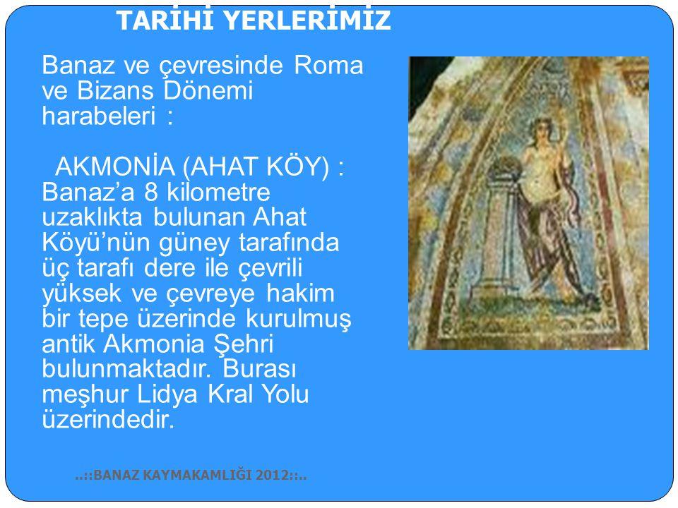 Banaz ve çevresinde Roma ve Bizans Dönemi harabeleri :