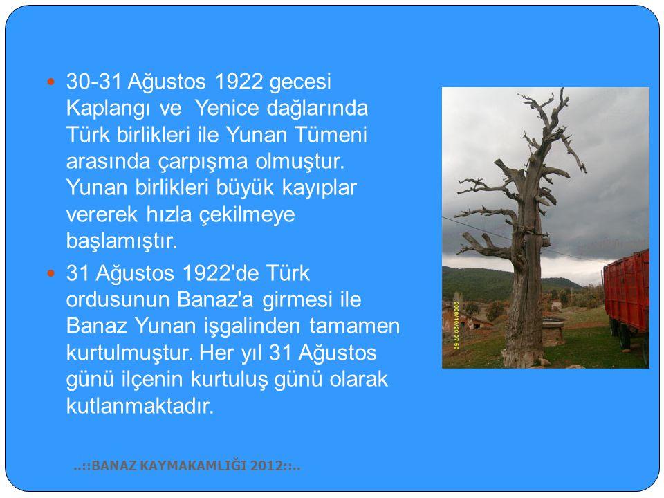 30-31 Ağustos 1922 gecesi Kaplangı ve Yenice dağlarında Türk birlikleri ile Yunan Tümeni arasında çarpışma olmuştur. Yunan birlikleri büyük kayıplar vererek hızla çekilmeye başlamıştır.